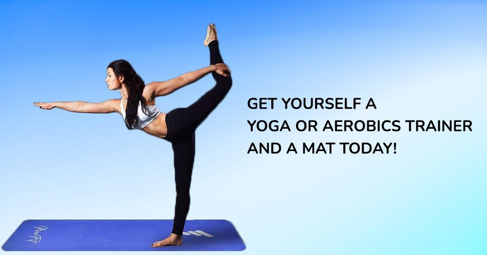 Get yourself a yoga or aerobics trainer and a mat today!